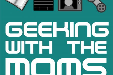 Geeking with the Moms Episode 1 Is Live
